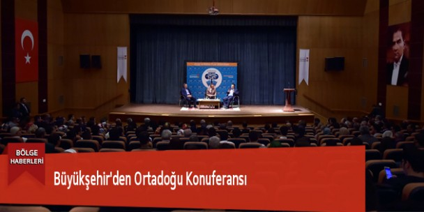 Büyükşehir'den Ortadoğu Konferansı