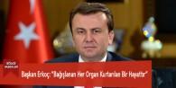 """Başkan Erkoç: """"Bağışlanan Her Organ Kurtarılan Bir Hayattır"""""""