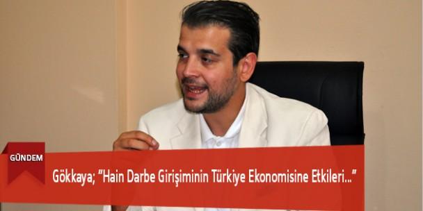 """Gökkaya; """"Hain Darbe Girişiminin Türkiye Ekonomisine Etkileri…"""""""