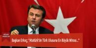 """Başkan Erkoç; """"Atatürk'ün Türk Ulusuna En Büyük Mirası…"""""""