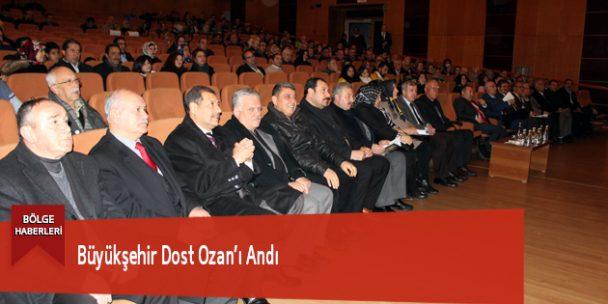 Büyükşehir Dost Ozan'ı Andı