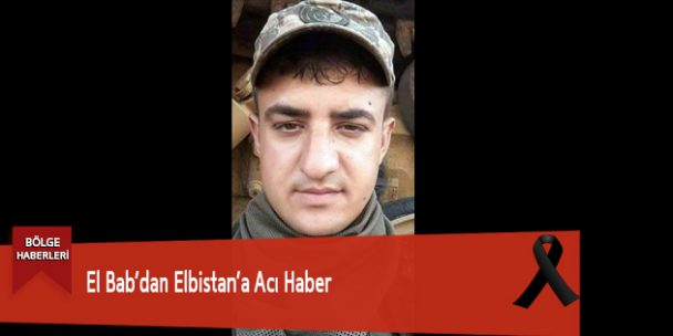 El Bab'dan Elbistan'a Acı Haber