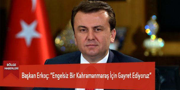 """Başkan Erkoç: """"Engelsiz Bir Kahramanmaraş İçin Gayret Ediyoruz"""""""