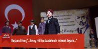 """Başkan Erkoç""""…Ersoy milli mücadelenin mihenk taşıdır…"""""""
