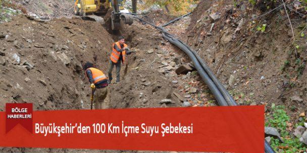 Büyükşehir'den 100 Km İçme Suyu Şebekesi