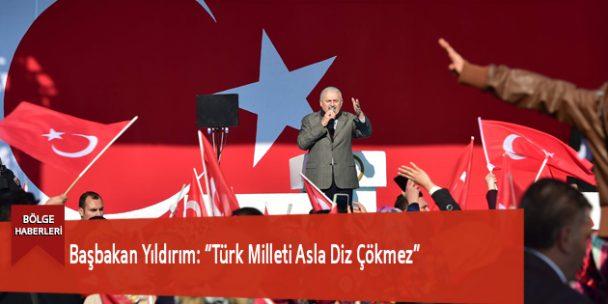 """Başbakan Yıldırım: """"Türk Milleti Asla Diz Çökmez"""""""