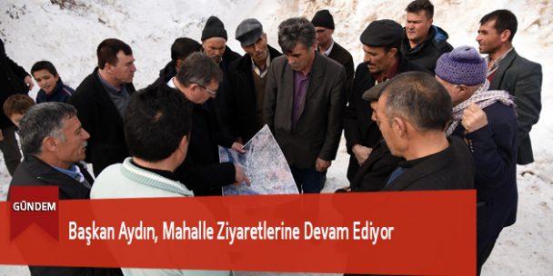 Başkan Aydın, Mahalle Ziyaretlerine Devam Ediyor