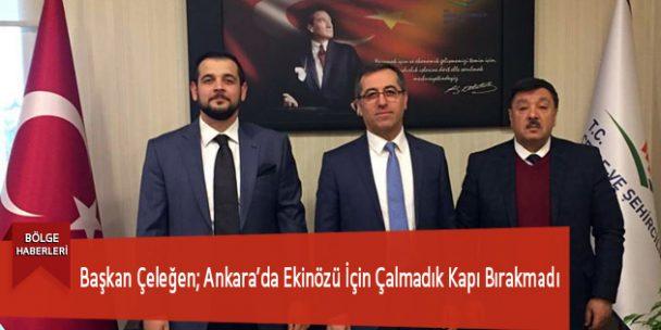 Başkan Çeleğen; Ankara'da Ekinözü İçin Çalmadık Kapı Bırakmadı