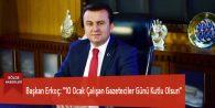 """Başkan Erkoç: """"10 Ocak Çalışan Gazeteciler Günü Kutlu Olsun"""""""