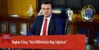 """Başkan Erkoç: """"Aziz Milletimizin Başı Sağolsun"""""""