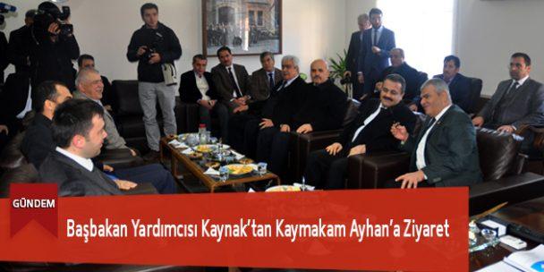 Başbakan Yardımcısı Kaynak'tan Kaymakam Ayhan'a Ziyaret