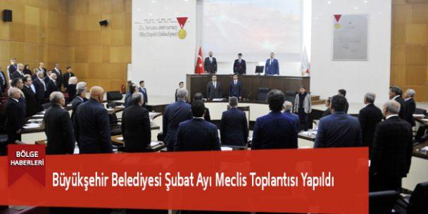 Büyükşehir Belediyesi Şubat Ayı Meclis Toplantısı Yapıldı