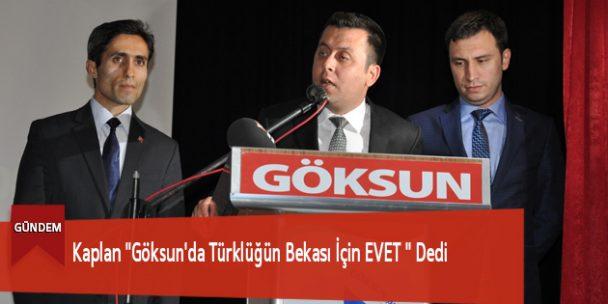 """Kaplan """"Göksun'da Türklüğün Bekası İçin EVET """" Dedi"""