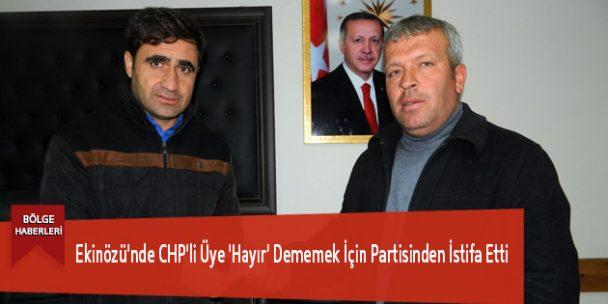 Ekinözü'nde CHP'li Üye 'Hayır' Dememek İçin Partisinden İstifa Etti