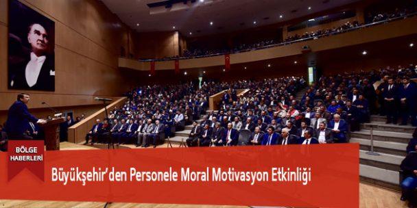 Büyükşehir'den Personele Moral Motivasyon Etkinliği