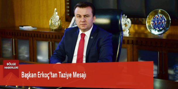 Başkan Erkoç'tan Taziye Mesajı