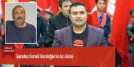 Gazeteci İsmail Bozdoğan'ın Acı Günü