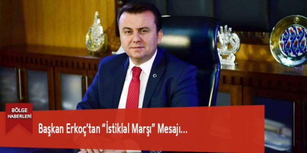 "Başkan Erkoç'tan ""İstiklal Marşı"" Mesajı…"