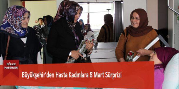 Büyükşehir'den Hasta Kadınlara 8 Mart Sürprizi