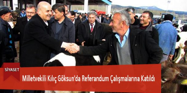 Milletvekili Kılıç Göksun'da Referandum Çalışmalarına Katıldı