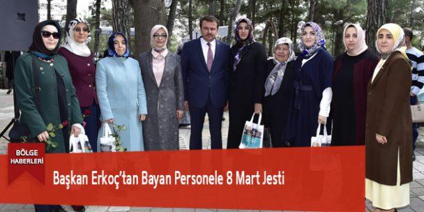 Başkan Erkoç'tan Bayan Personele 8 Mart Jesti