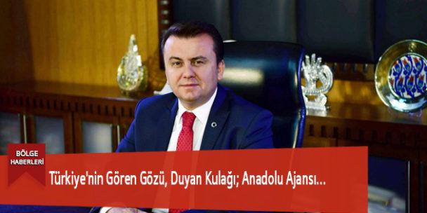 Türkiye'nin Gören Gözü, Duyan Kulağı; Anadolu Ajansı…