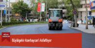 Büyükşehir Azerbaycan'ı Asfaltlıyor