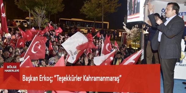 """Başkan Erkoç: """"Teşekkürler Kahramanmaraş"""""""