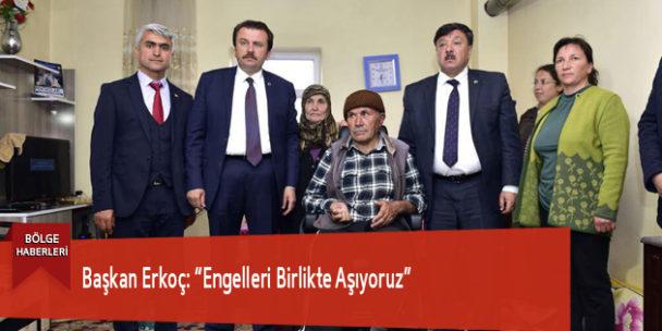 """Başkan Erkoç: """"Engelleri Birlikte Aşıyoruz"""""""