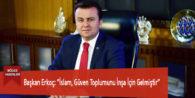 """Başkan Erkoç: """"İslam, Güven Toplumunu İnşa İçin Gelmiştir"""""""