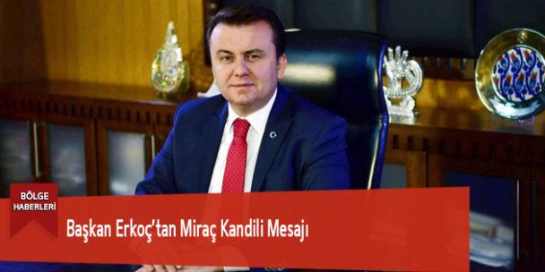 Başkan Erkoç'tan Miraç Kandili Mesajı