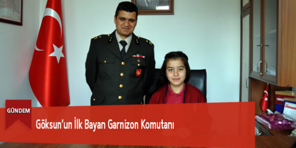 Göksun'un İlk Bayan Garnizon Komutanı