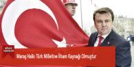 Maraş Halkı Türk Milletine İlham Kaynağı Olmuştur