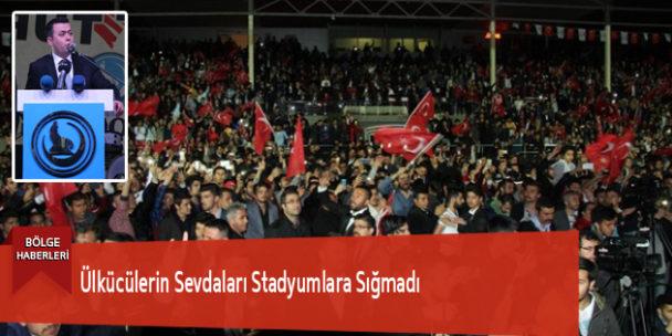 Ülkücülerin Sevdaları Stadyumlara Sığmadı