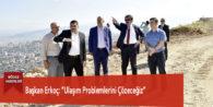 """Başkan Erkoç: """"Ulaşım Problemlerini Çözeceğiz"""""""