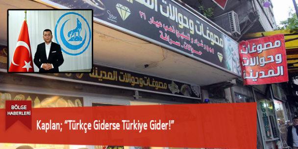 """Kaplan; """"Türkçe Giderse Türkiye Gider!"""""""