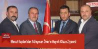 Mesut Kaplan'dan Süleyman Öner'e Hayırlı Olsun Ziyareti
