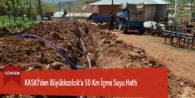 KASKİ'den Büyükkızılcık'a 50 Km İçme Suyu Hattı