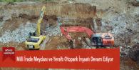 Milli İrade Meydanı ve Yeraltı Otopark İnşaatı Devam Ediyor