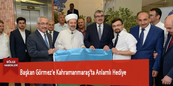 Başkan Görmez'e Kahramanmaraş'ta Anlamlı Hediye