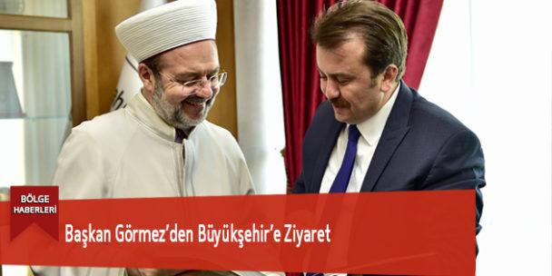 Başkan Görmez'den Büyükşehir'e Ziyaret