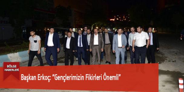 """Başkan Erkoç: """"Gençlerimizin Fikirleri Önemli"""""""
