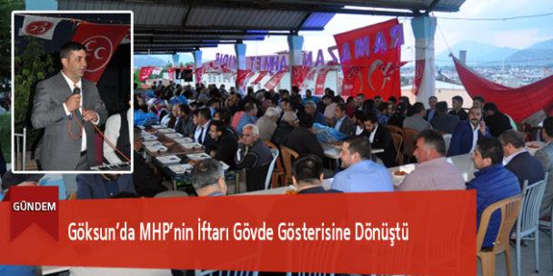 Göksun'da MHP'nin İftarı Gövde Gösterisine Dönüştü