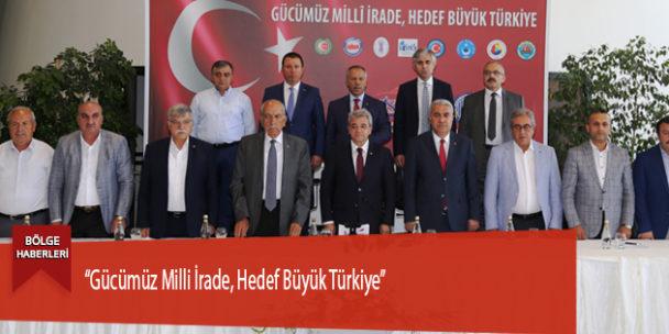 """""""Gücümüz Milli İrade, Hedef Büyük Türkiye"""""""