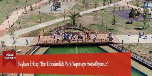 """Başkan Erkoç: """"Bin Dönümlük Park Yapmayı Hedefliyoruz"""""""