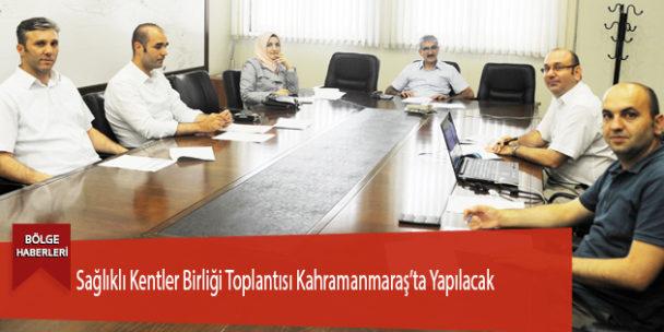 Sağlıklı Kentler Birliği Toplantısı Kahramanmaraş'ta Yapılacak