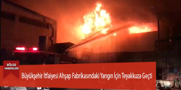 Büyükşehir İtfaiyesi Ahşap Fabrikasındaki Yangın İçin Teyakkuza Geçti