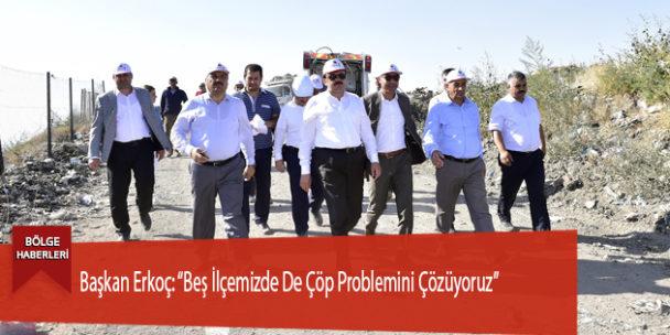 """Başkan Erkoç: """"Beş İlçemizde De Çöp Problemini Çözüyoruz"""""""