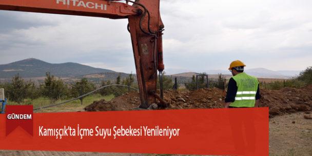 Kamışçık'ta İçme Suyu Şebekesi Yenileniyor