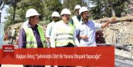 """Başkan Erkoç: """"Şehrimizin Dört Bir Yanına Otopark Yapacağız"""""""